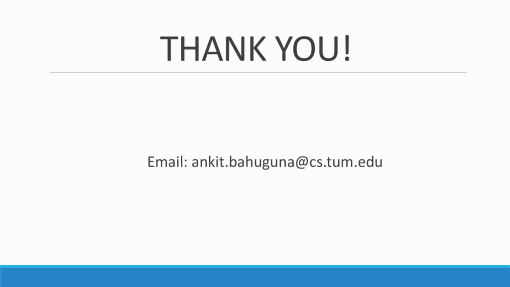 THANK YOU! Email: ankit.bahuguna@cs.tum.edu
