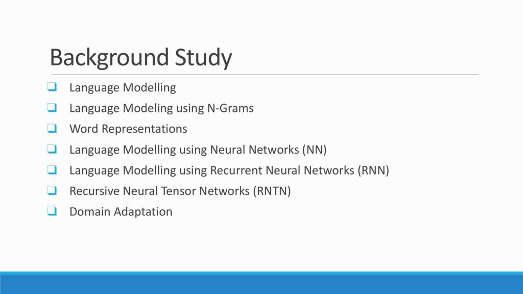 Background Study ❑ Language Modelling ❑ Languag...