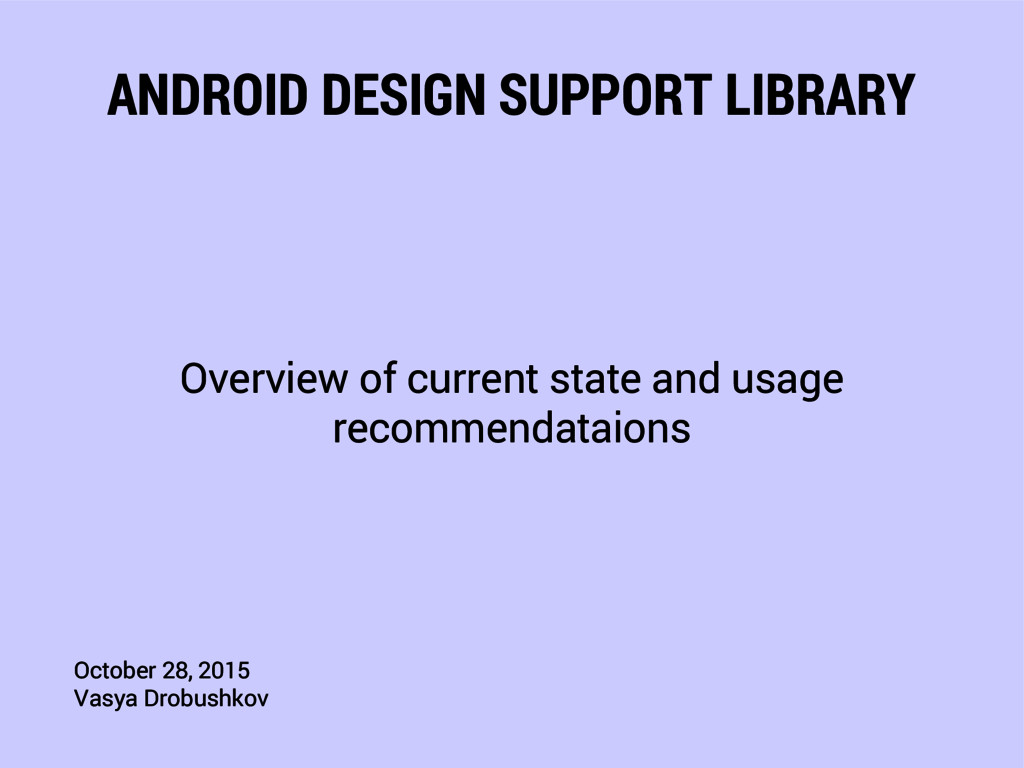 ANDROID DESIGN SUPPORT LIBRARY Overview of curr...