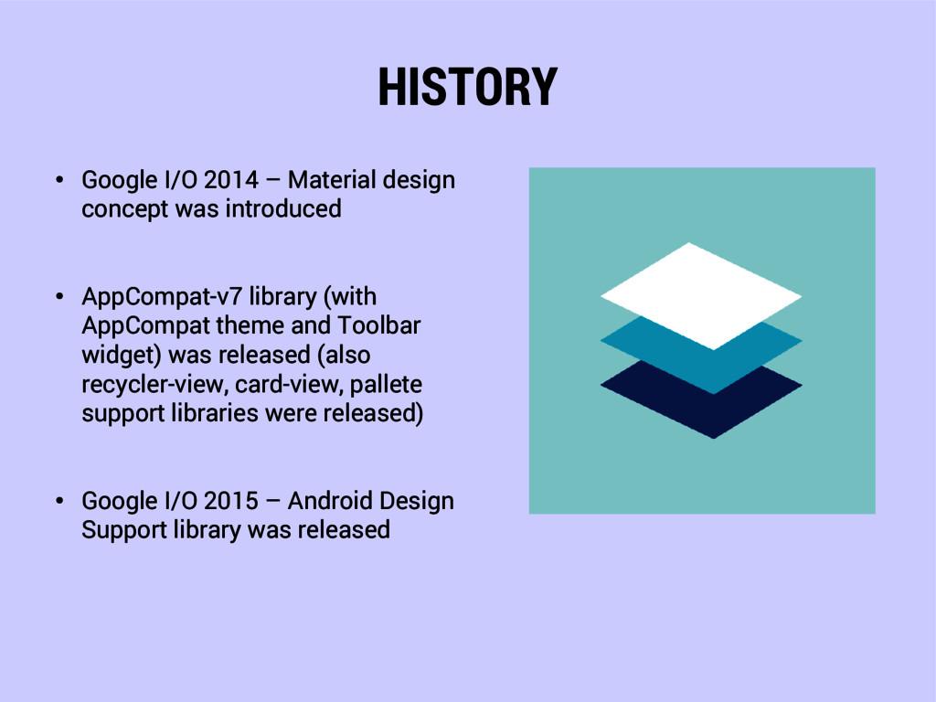 HISTORY ● Google I/O 2014 – Material design con...