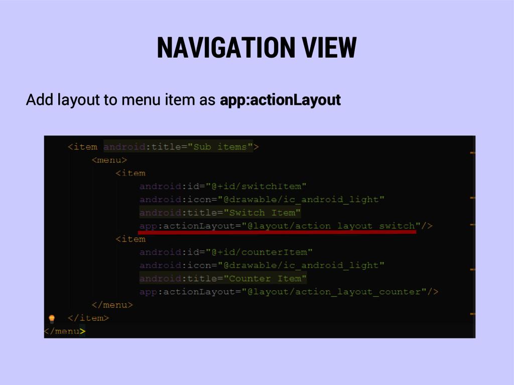 NAVIGATION VIEW Add layout to menu item as app:...