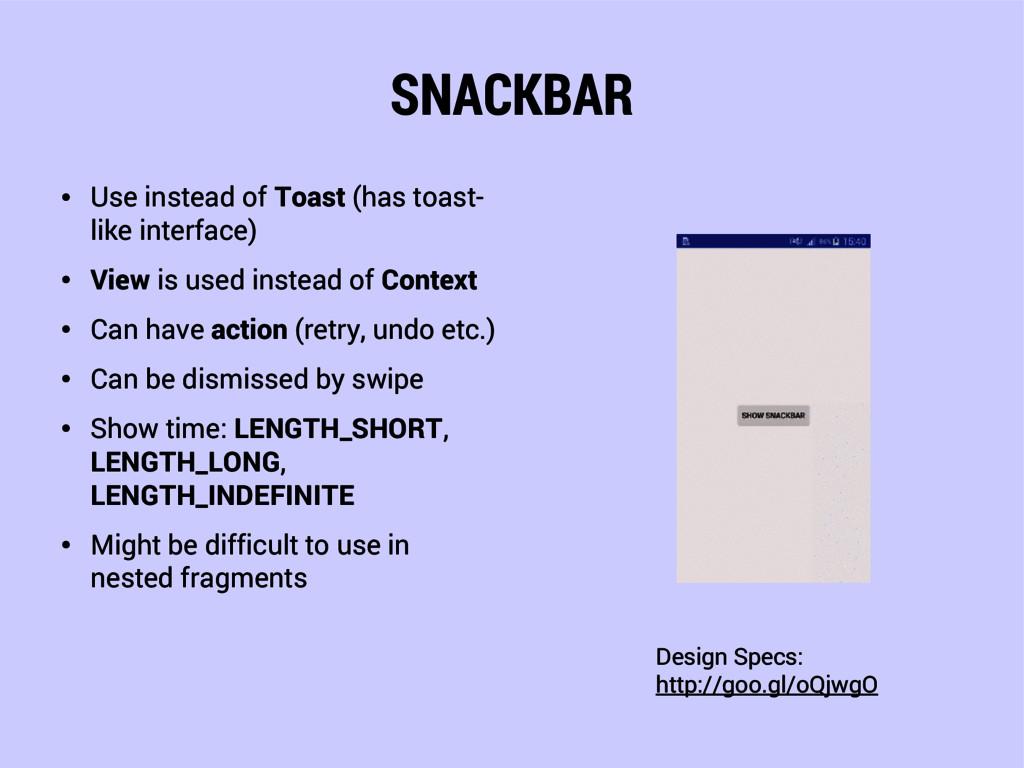 SNACKBAR ● Use instead of Toast (has toast- lik...