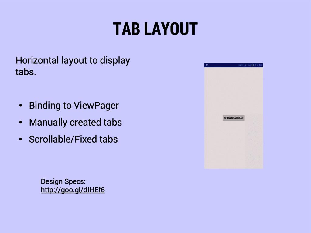 TAB LAYOUT Horizontal layout to display tabs. ●...