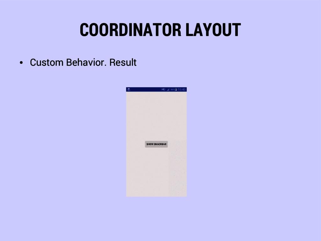 COORDINATOR LAYOUT ● Custom Behavior. Result