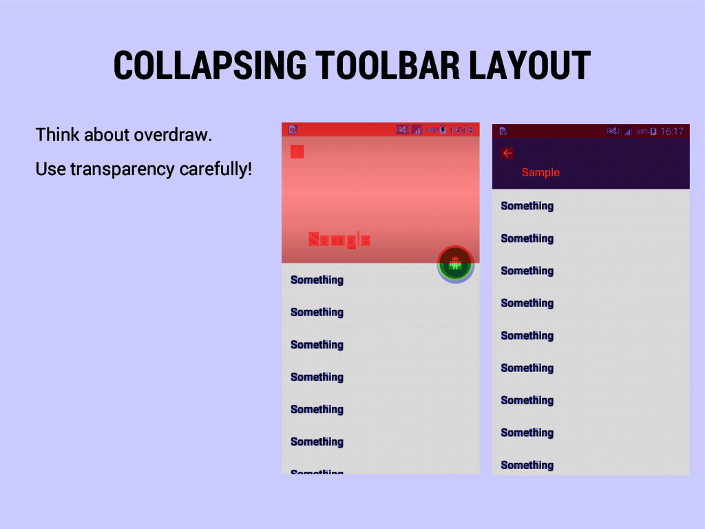 COLLAPSING TOOLBAR LAYOUT Think about overdraw....