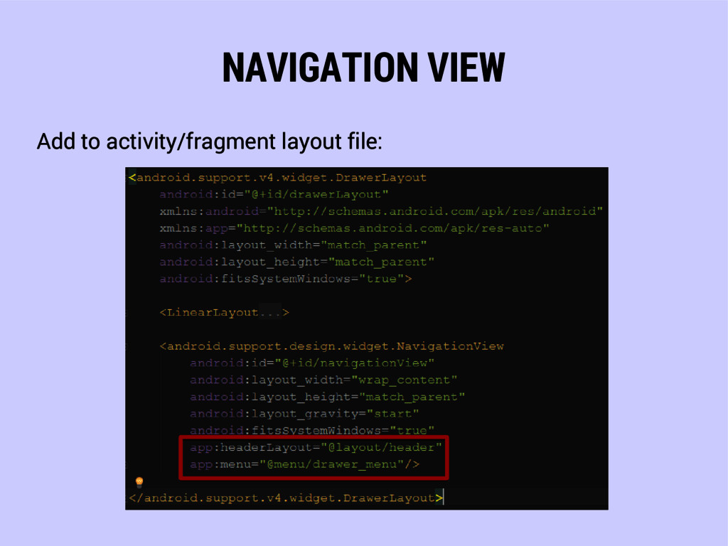 NAVIGATION VIEW Add to activity/fragment layout...