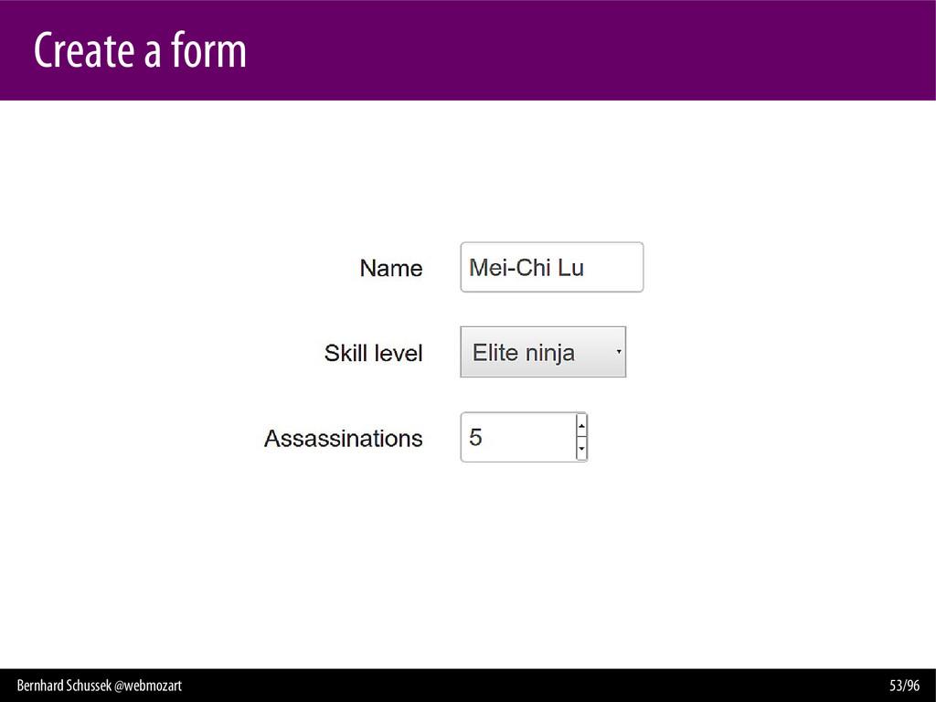 Bernhard Schussek @webmozart 53/96 Create a form