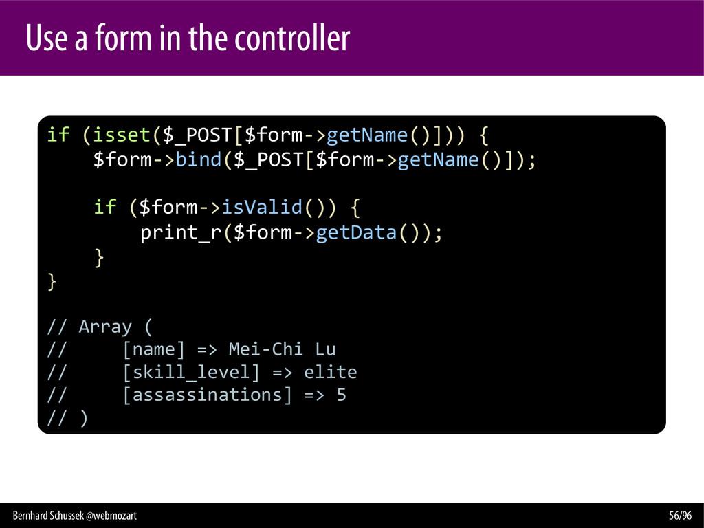 Bernhard Schussek @webmozart 56/96 Use a form i...