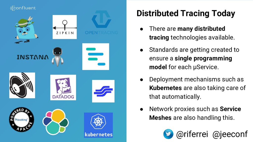 Distributed Tracing Today ● There are many dist...