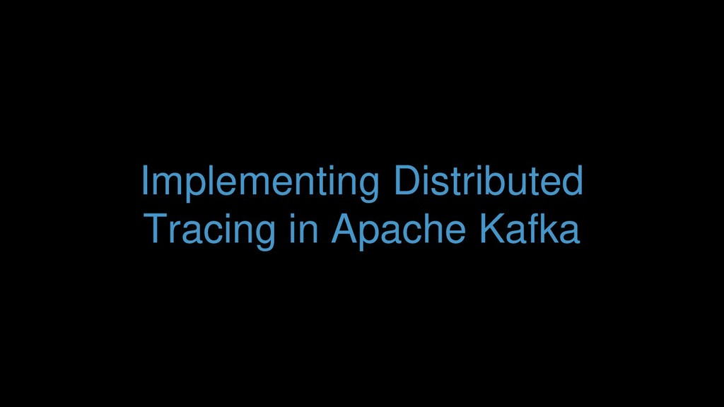 Implementing Distributed Tracing in Apache Kafka
