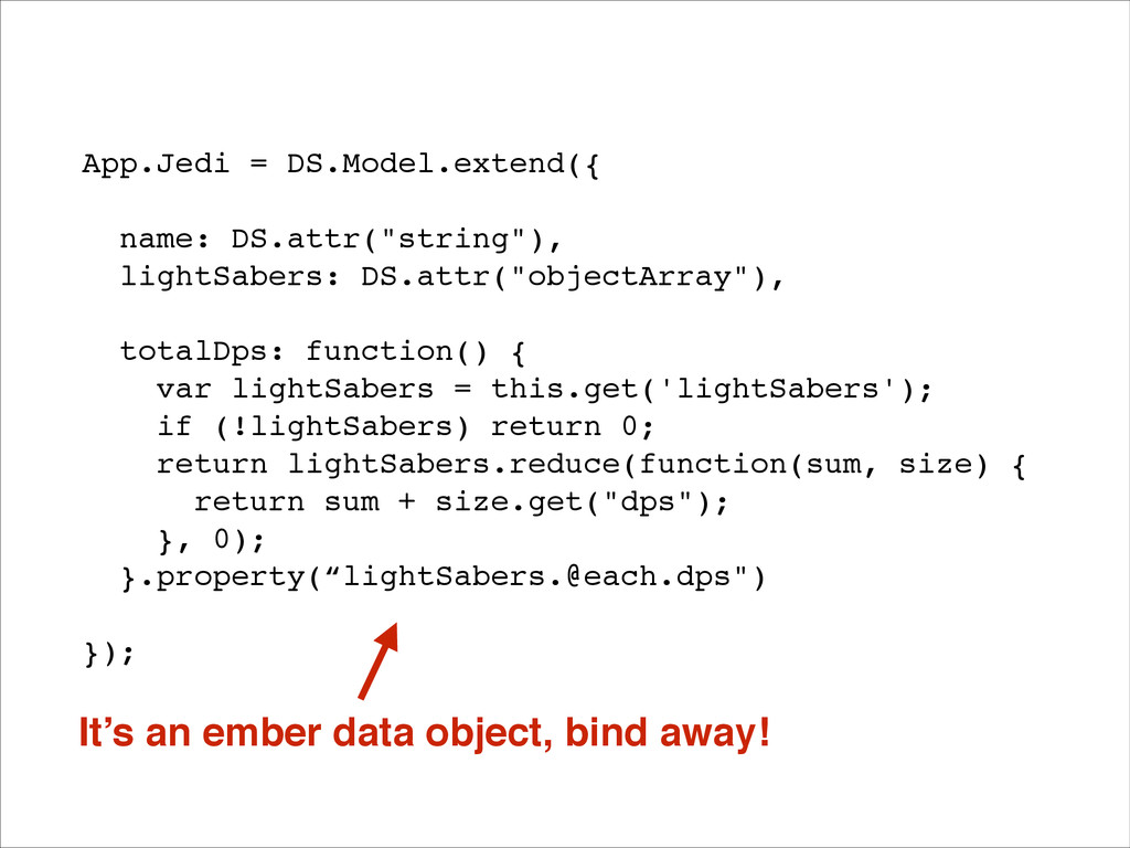"App.Jedi = DS.Model.extend({! ! name: DS.attr(""..."