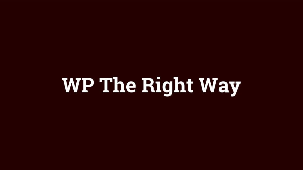 WP The Right Way