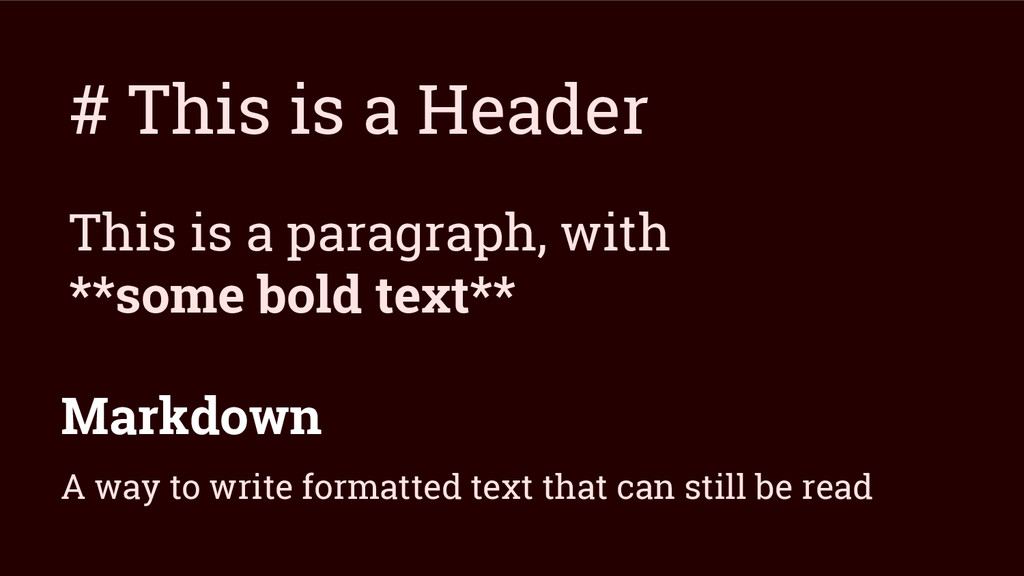 Markdown # This is a Header This is a paragraph...