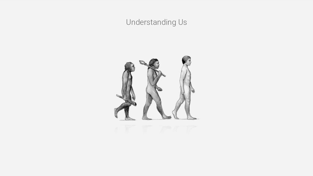 Understanding Us