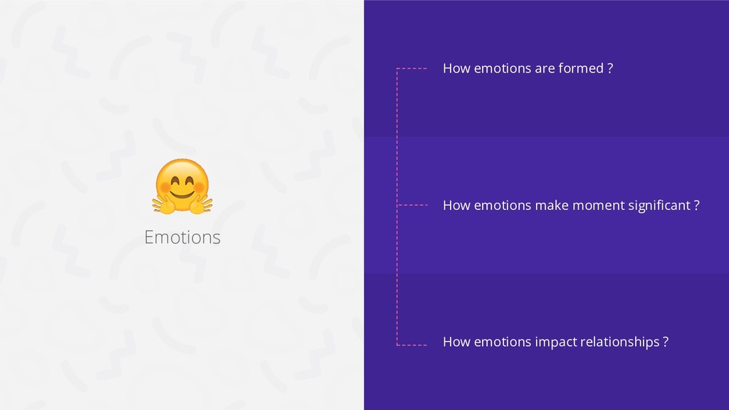 Emotions How emotions are formed ? How emotions...