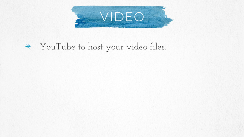 Video YouTube to host your video files.