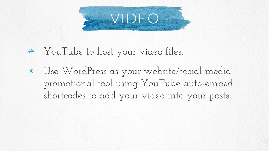 Video YouTube to host your video files. Use Wor...