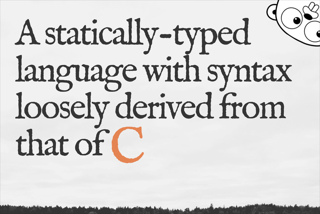 A statically-typed language with syntax loosely...