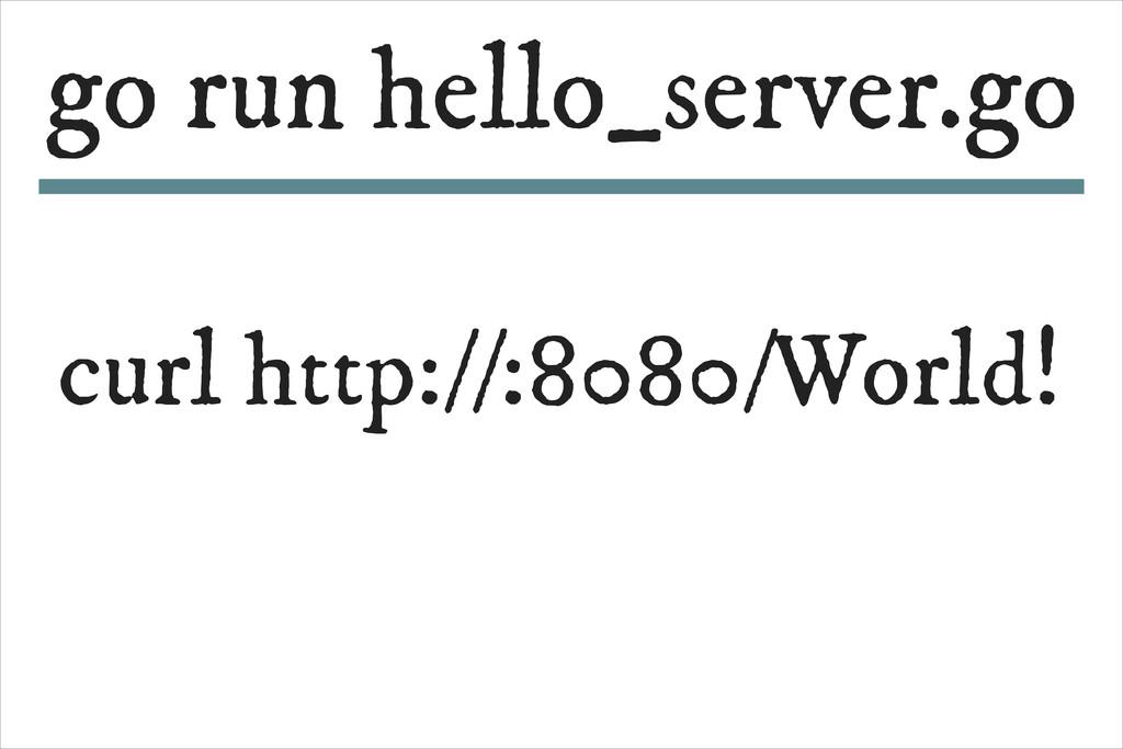 curl http://:8080/World! go run hello_server.go