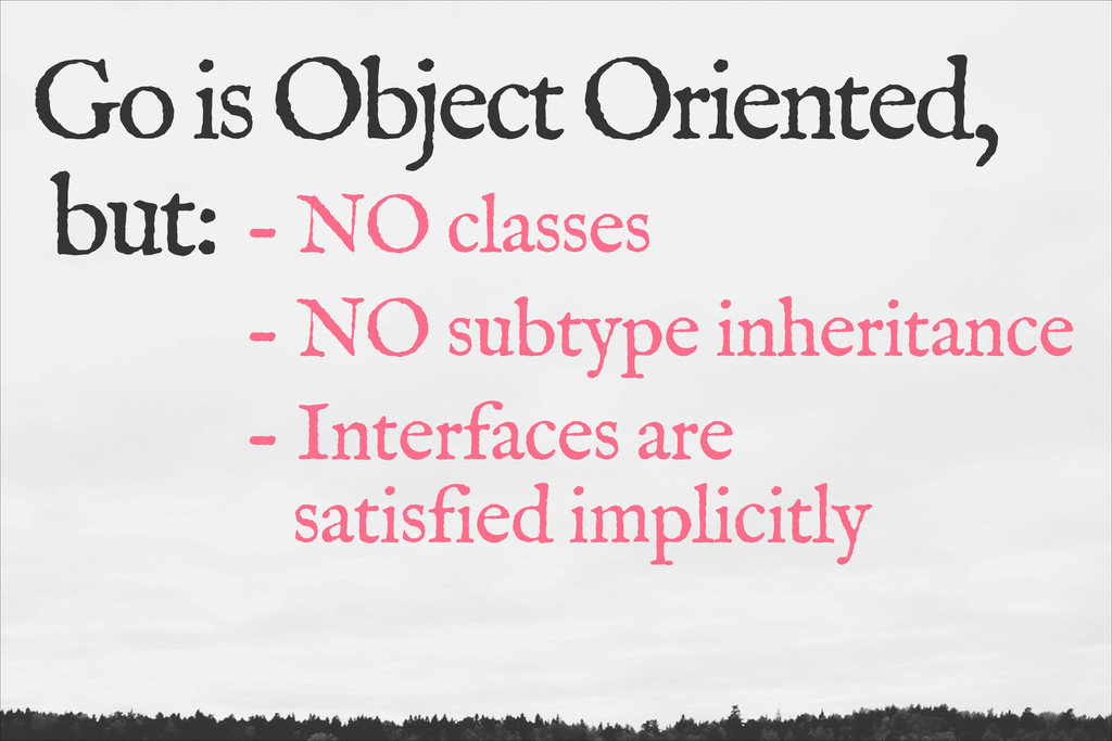 Go is Object Oriented, but: - NO classes - NO s...