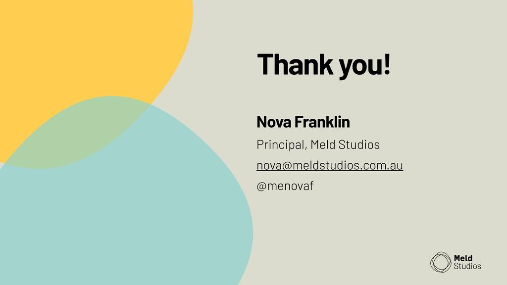 Thank you! Nova Franklin Principal, Meld Studio...