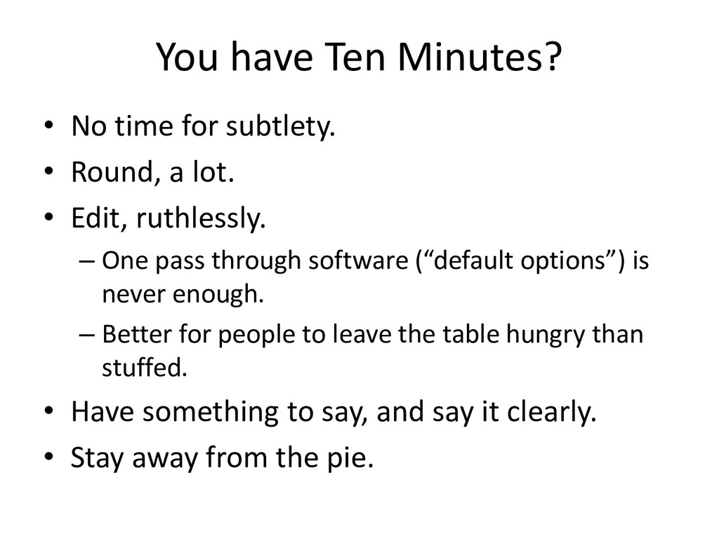 You have Ten Minutes? • No time for subtlety. •...