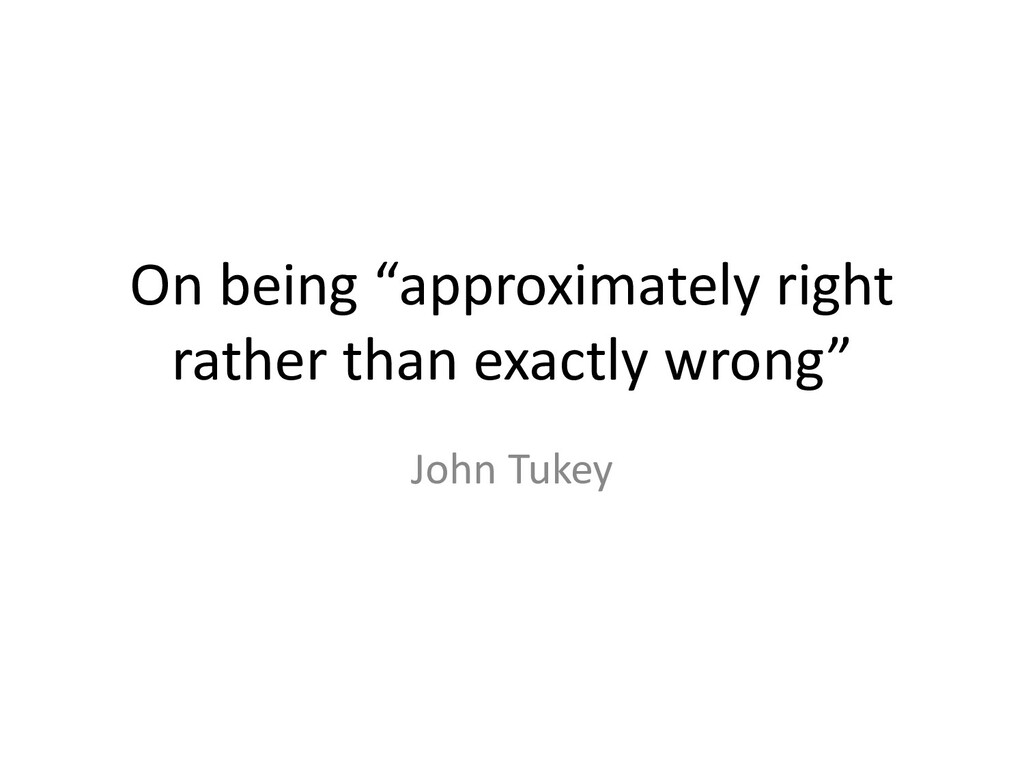 """On being """"approximately right rather than exact..."""