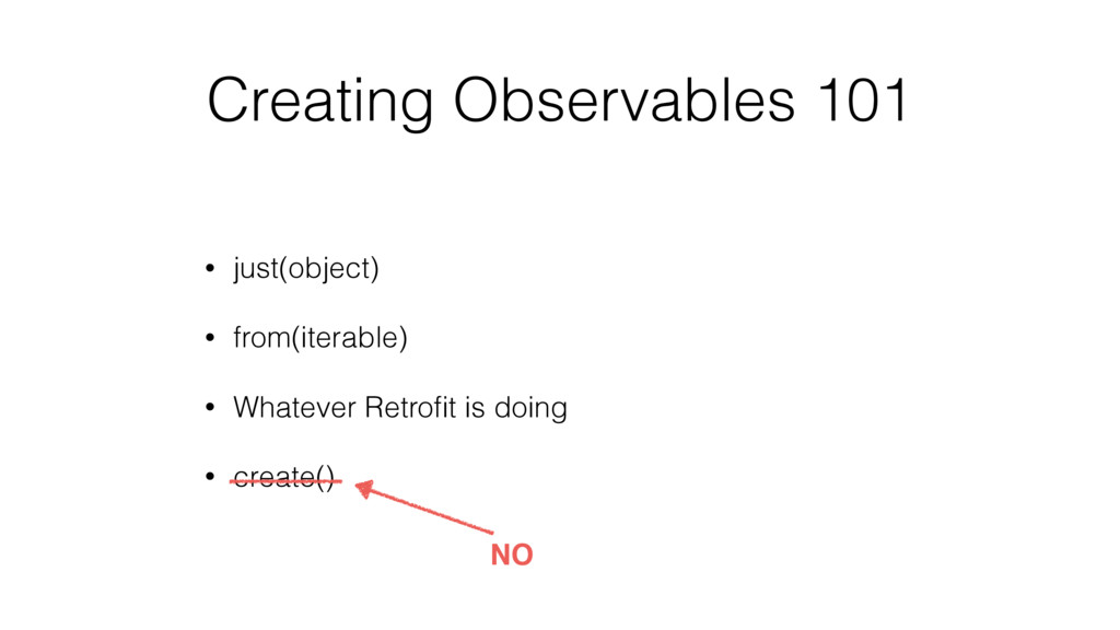 Creating Observables 101 • just(object) • from(...