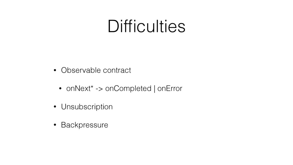 Difficulties • Observable contract • onNext* -> ...
