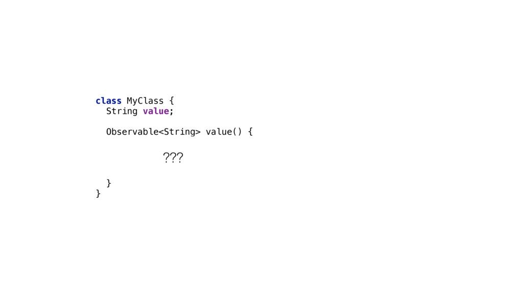 class MyClass { String value;  Observable<St...