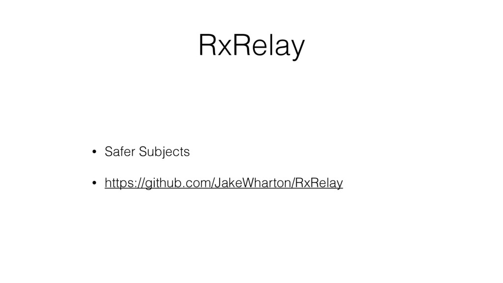 RxRelay • Safer Subjects • https://github.com/J...