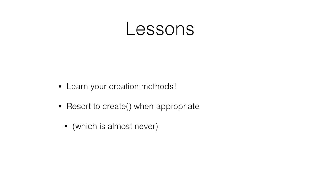 Lessons • Learn your creation methods! • Resort...