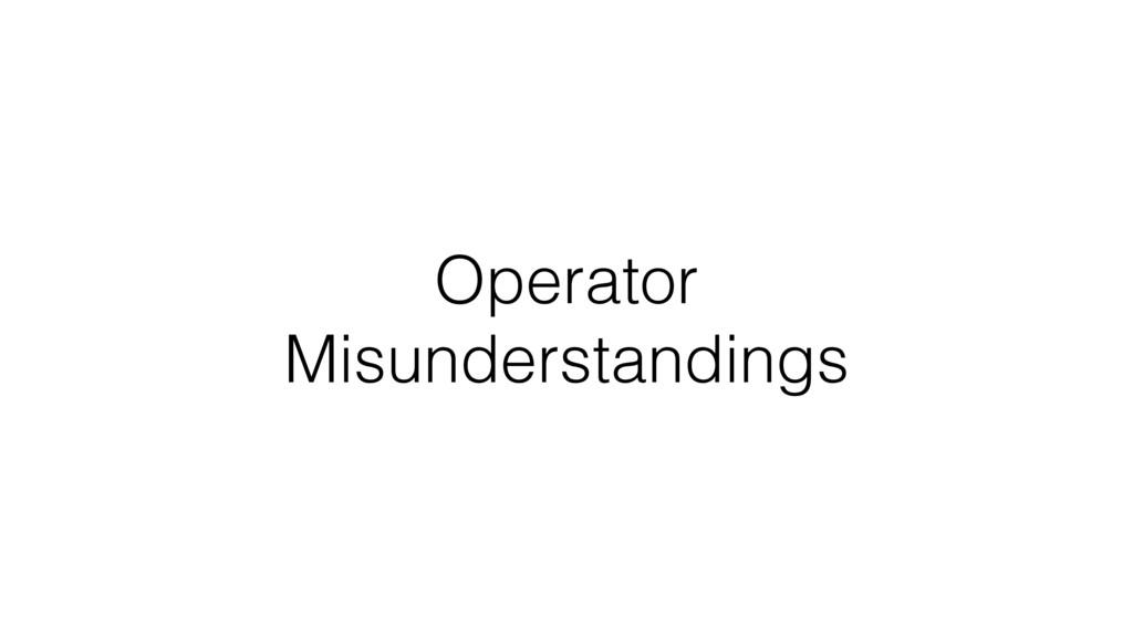 Operator Misunderstandings