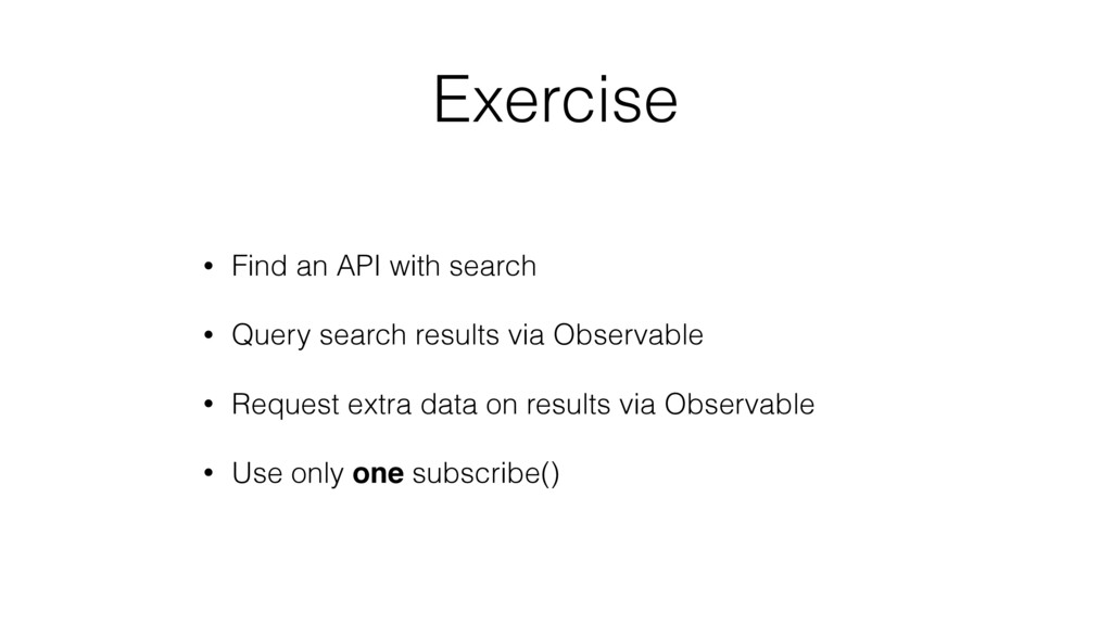 Exercise • Find an API with search • Query sear...