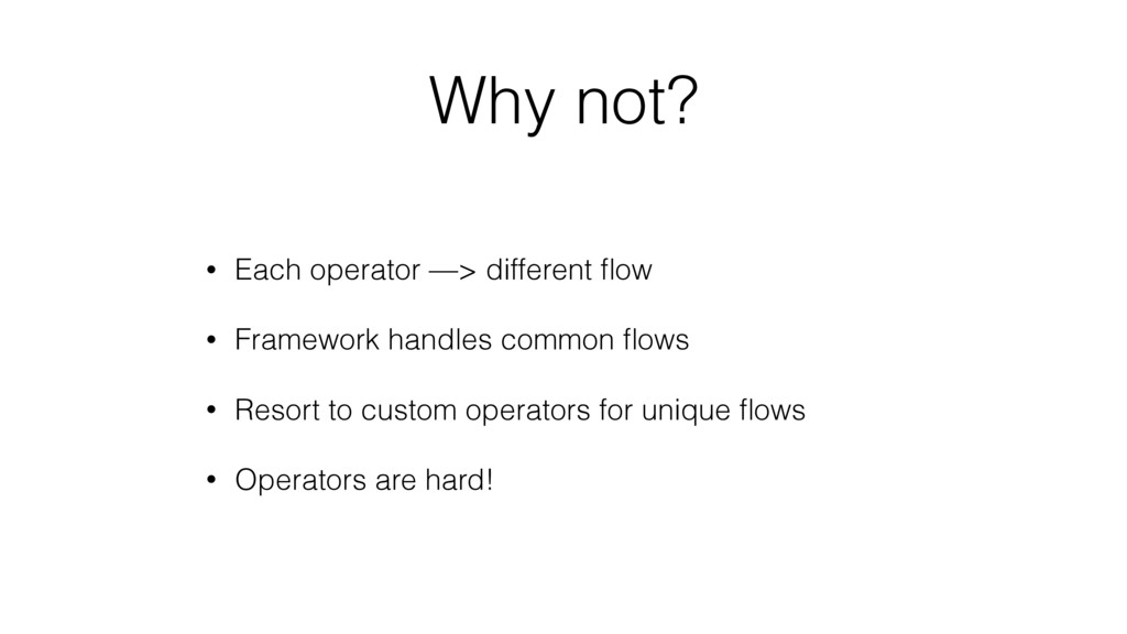 Why not? • Each operator —> different flow • Fra...