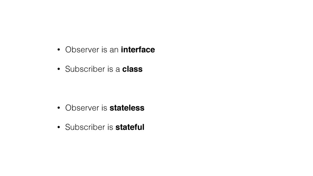 • Observer is an interface • Subscriber is a cl...