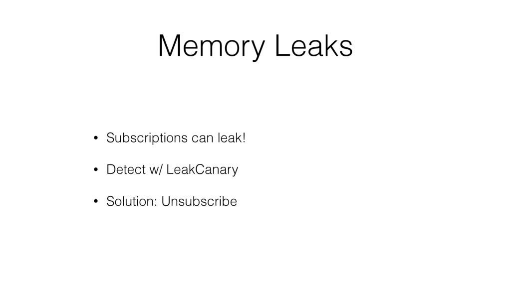 Memory Leaks • Subscriptions can leak! • Detect...