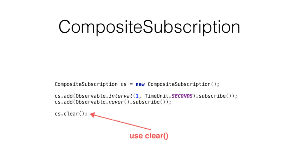 CompositeSubscription CompositeSubscription cs ...