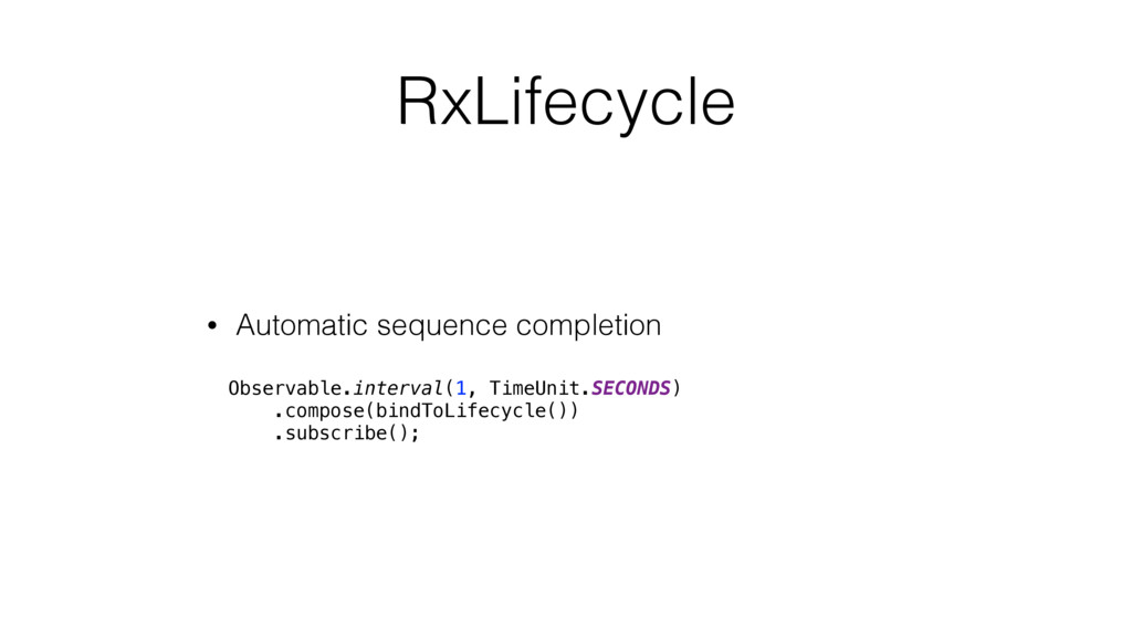 RxLifecycle • Automatic sequence completion Obs...