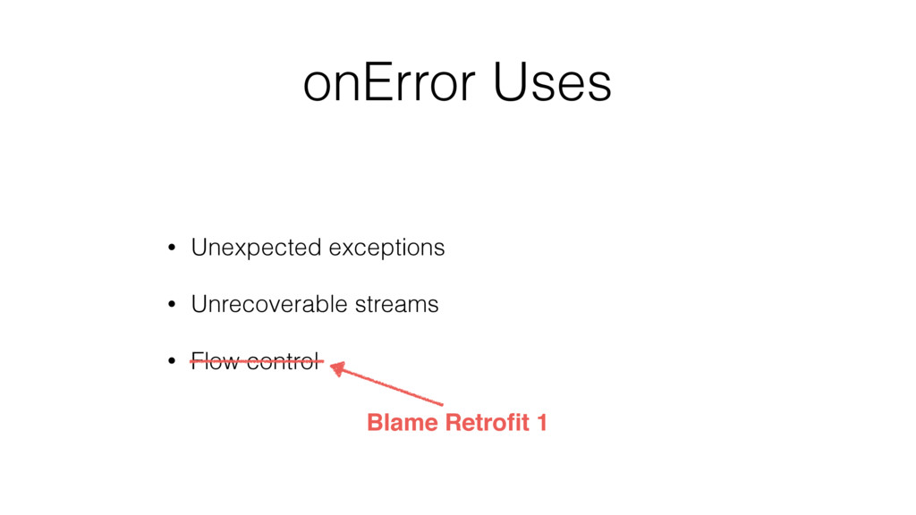 onError Uses • Unexpected exceptions • Unrecove...