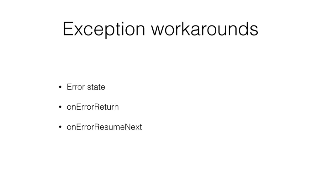 Exception workarounds • Error state • onErrorRe...