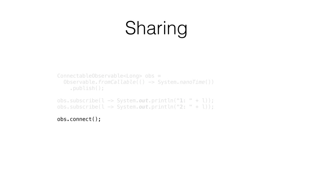 Sharing ConnectableObservable<Long> obs =