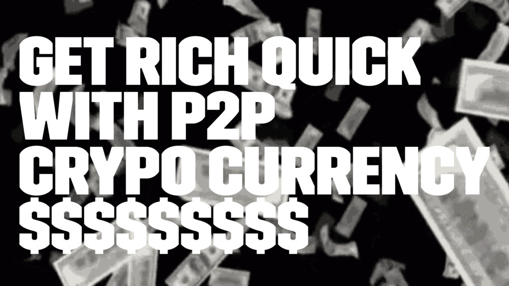 Get Rich Quick with P2P Crypo Currency $$$$$$$$$