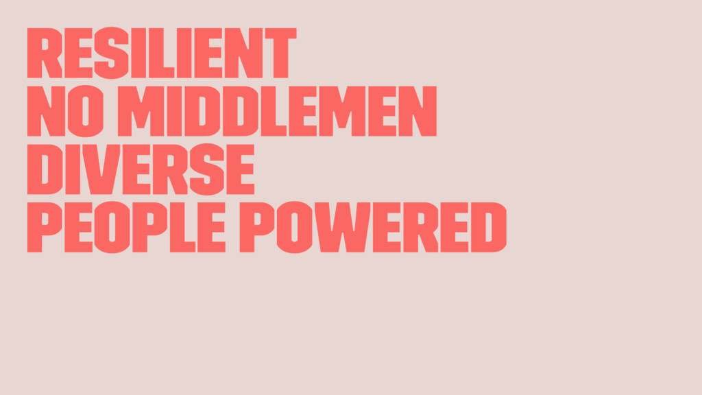 Resilient No Middlemen Diverse People Powered