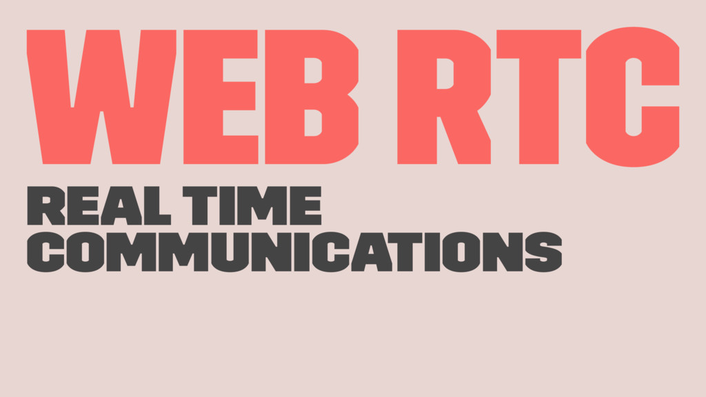 Web RTC Real Time Communications