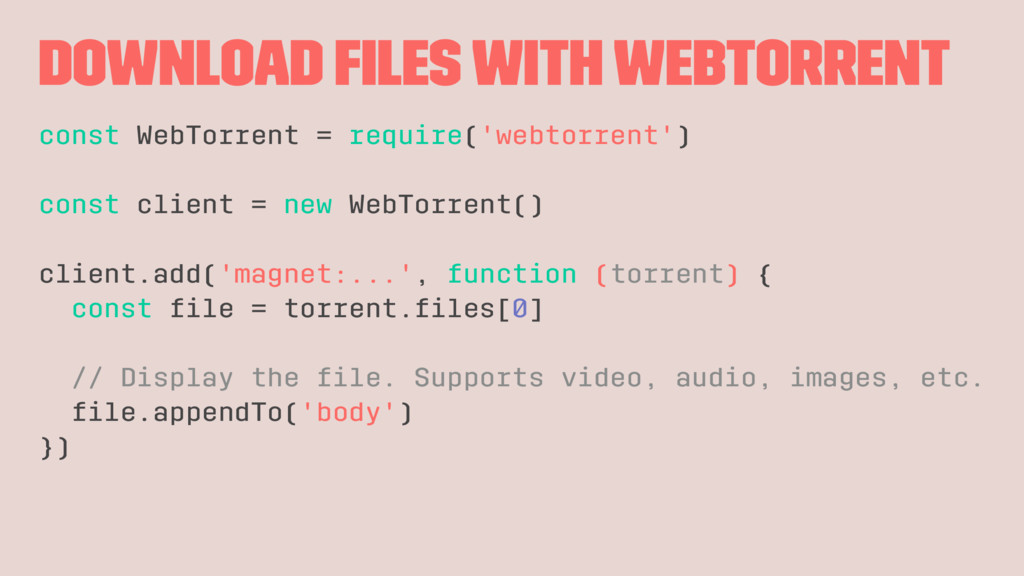 Download files with WebTorrent const WebTorrent ...