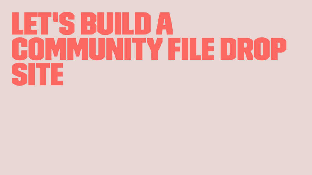 Let's build a community file drop site