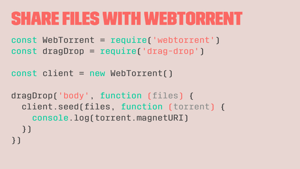Share files with WebTorrent const WebTorrent = r...