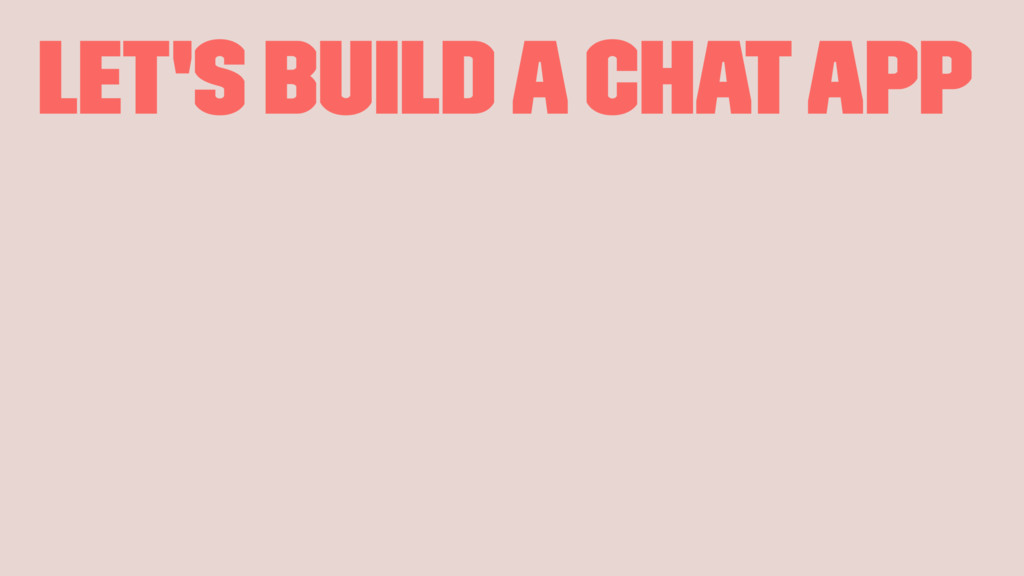 Let's build a chat app