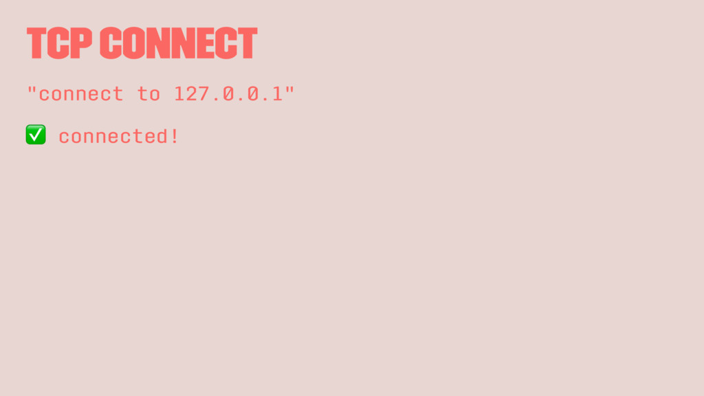 "TCP connect ""connect to 127.0.0.1"" ✅ connected!"